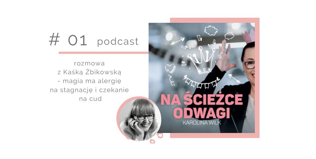 Odcinek 1 – rozmowa z Kaśką Żbikowską – magia ma alergię na stagnację i czekanie na cud