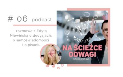Odcinek 6 – Rozmowa z Edytą Niewińską o decyzjach, o samoświadomości i o pisaniu