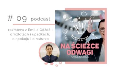 Odcinek 9 – rozmowa z Emilią Góźdź – o wzlotach i upadkach, o spokoju i o naturze