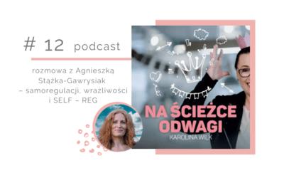 Odcinek 12 – rozmowa z Agnieszką Stążka-Gawrysiak – o samoregulacji, wrażliwości i SELF – REG