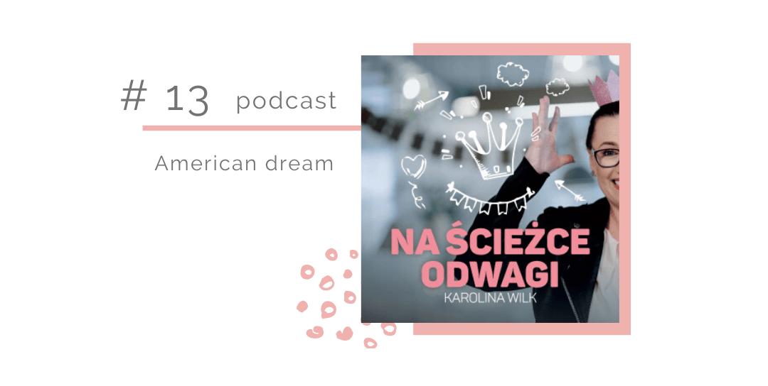 Odcinek 13 – American dream – o tym, że w życiu rożnie bywa i że warto być przy sobie