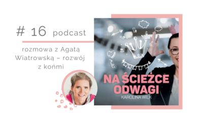 Odcinek 16 – rozmowa z Agatą Wiatrowską – rozwój z końmi